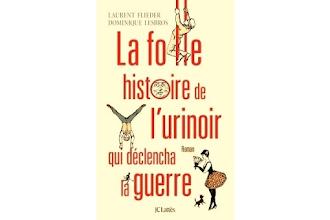 Lundi Librairie : La folle histoire de l'urinoir qui déclencha la guerre - Laurent Flieder et Dominique Lesbros