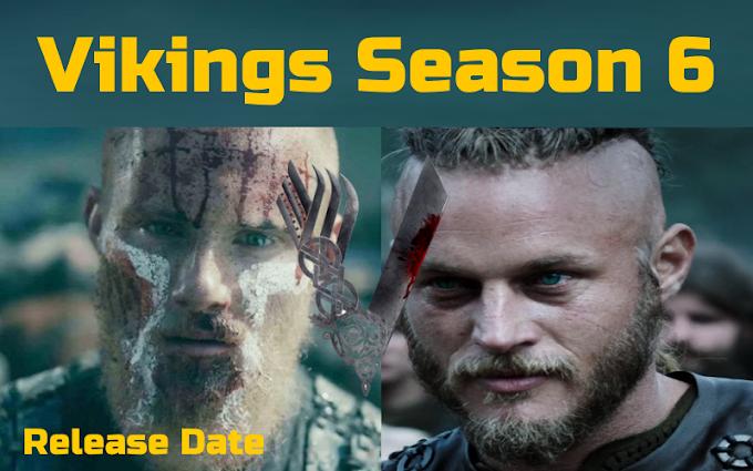 Vikings Season 6 Release Date, Cast, Vikings Release date