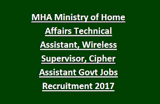 MHA Ministry of Home Affairs Technical Assistant, Wireless Supervisor, Cipher Assistant Govt Jobs Recruitment 2017
