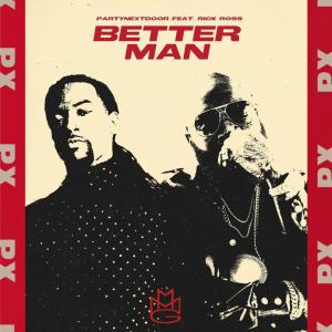 Better Man Lyrics – PartyNextDoor Ft Rick Ross Song