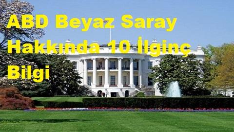 ABD Beyaz Saray Hakkında 10 İlginç Bilgi