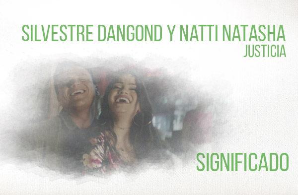 Justicia Significado de la Canción Silvestre Dangond Natti Natasha.
