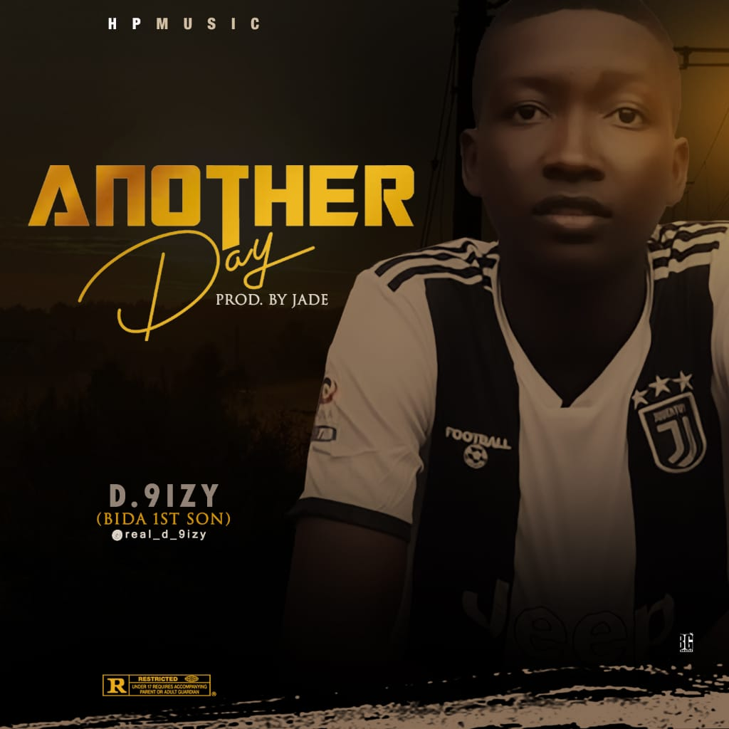 MUSIC: D 9izy - Another Day (Prod. By Jade)