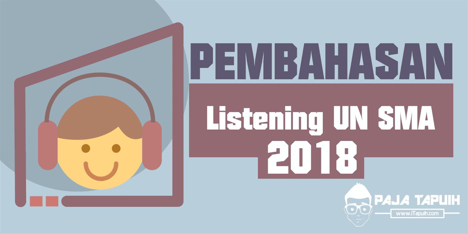 Soal Listening Un Sma 2018 Beserta Pembahasan Paja Tapuih