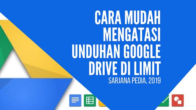 Cara Mudah Mengatasi Unduhan Google Drive Di Limit