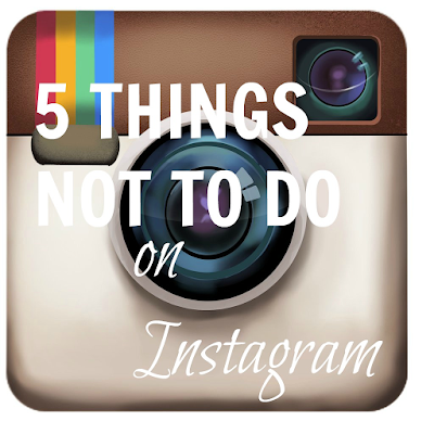 5 Things NOT To Do On Instagram