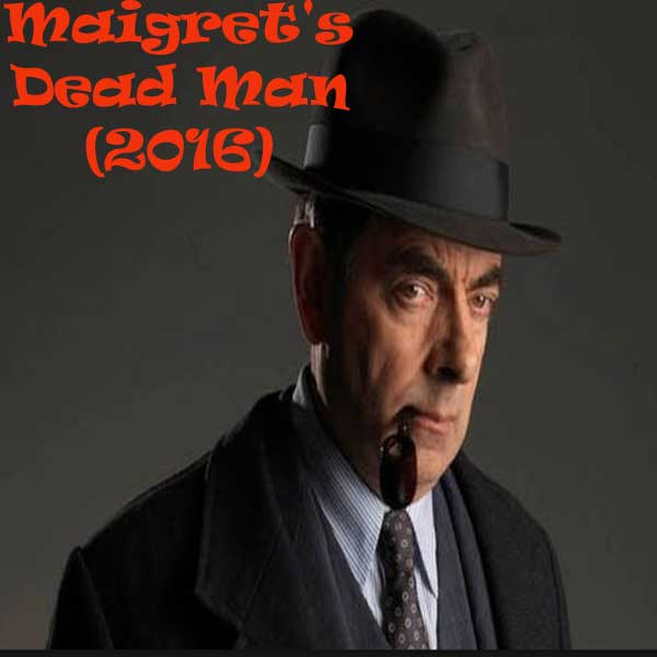 Maigret's Dead Man, film Maigret's Dead Man, Maigret's Dead Man Synopsis, Maigret's Dead Man Trailer, Maigret's Dead Man Review, Download Poster Film Maigret's Dead Man 2016