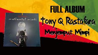 Download Lagu Mp3 Tony Q Rastafara Full Album Menjemput Mimpi (2014) Lengkap