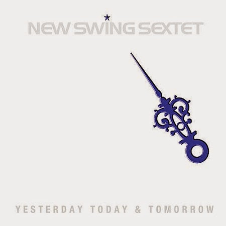 YESTERDAY,TODAY AND TOMORROW - NEW SWING SEXTET (2013)