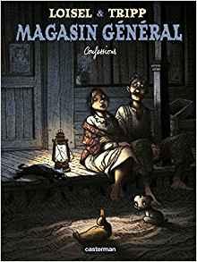 Magasin général, Tome 4 Confessions  Régis Loisel Jean-Louis Tripp bd quebec