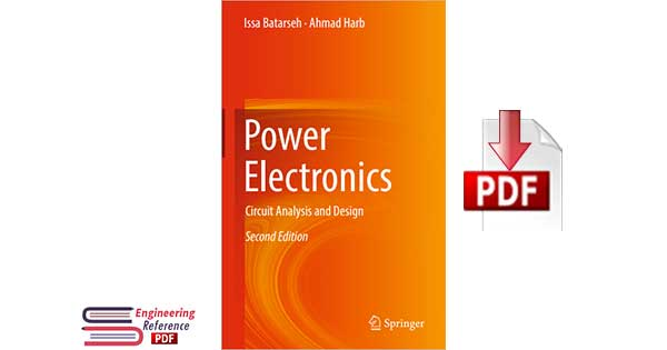 Power Electronics Circuit Analysis and Design Second Edition by Issa Batarseh and Ahmad Harb