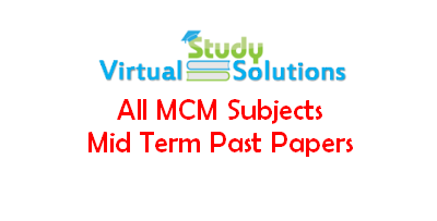 All MCM Subjects Mid Term Past Papers Collection