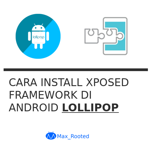 Cara Instal Xposed Framework Di Android Lollipop | MaxRooted