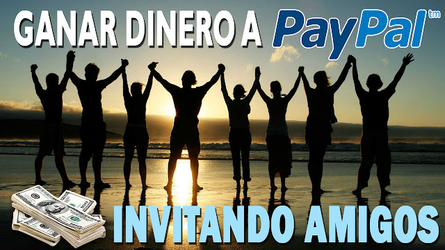 Aprende a ganar dinero a Paypal por invitar amigos