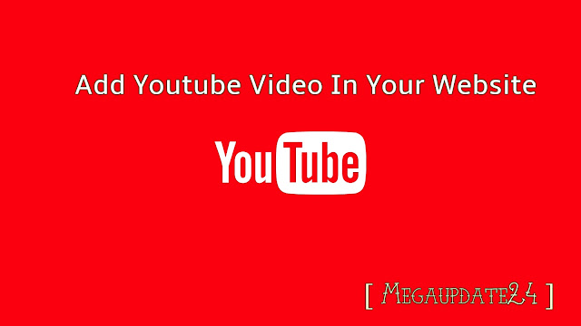 add youtube video in your site, ad youtube video in blogger blog post