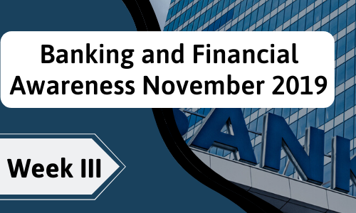 Banking and Financial Awareness November 2019: Week III