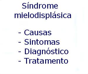 Síndrome mielodisplásica causas sintomas diagnóstico tratamento prevenção riscos complicações