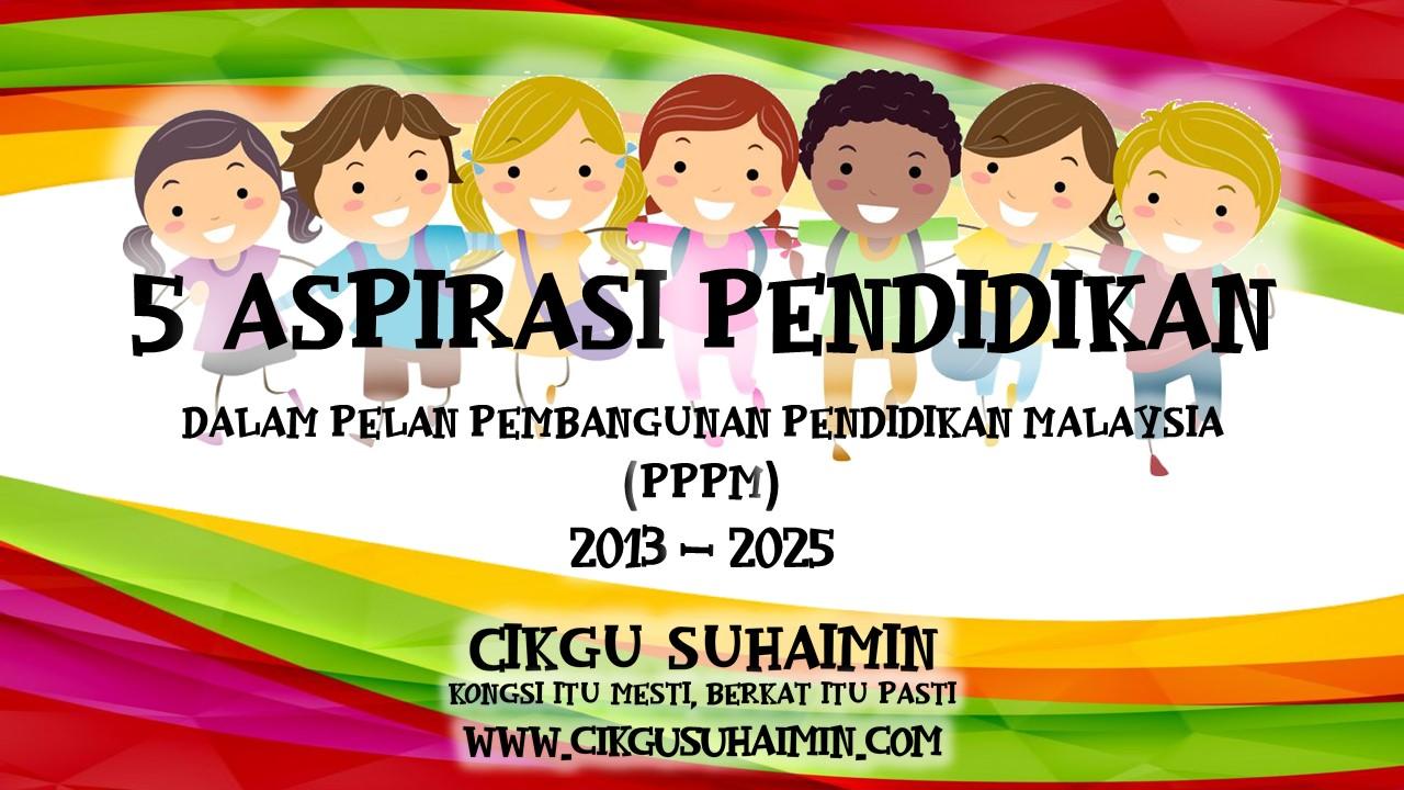 5 Aspirasi Pendidikan Dalam Pelan Pembangunan Pendidikan Malaysia Pppm 2013 2025