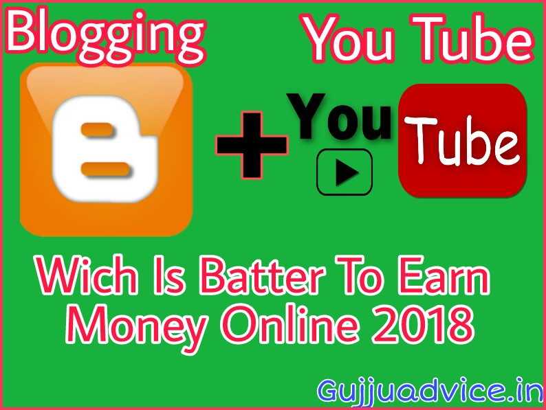 You Tube Vs Blogging Wich One Is Batter To Earn Money Online 2018