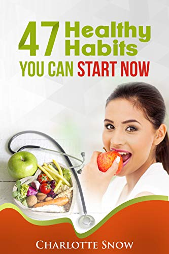 47 Healthy Habits You Can Start Now by Charlotte Snow