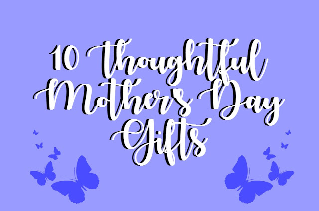 10 thoughtful mother's day gift ideas