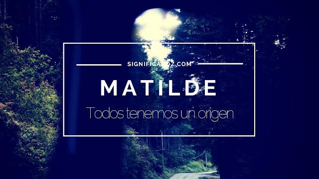 Significado y Origen del Nombre Matilde ¿Que Significa?