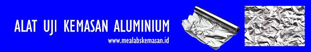 alat uji kemasan aluminium mealabs kemasan indonesia