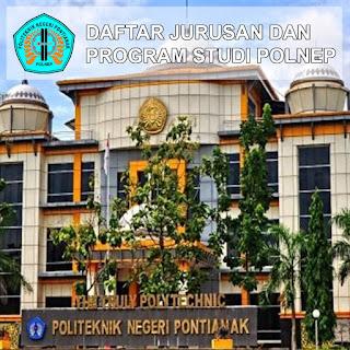 Daftar Lengkap Jurusan dan Program Studi POLNEP Politeknik Negeri Pontianak