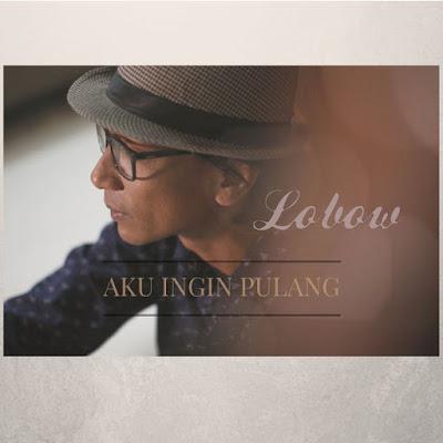 Download Lagu Lobow Aku Ingin Pulang Mp3 Terbaru