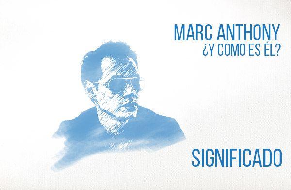 ¿Y Cómo Es Él? significado de la canción Marc Anthony.