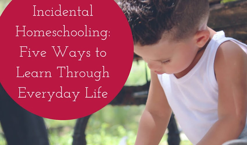 Incidental Homeschooling: Five Ways to Learn Through Everyday Life