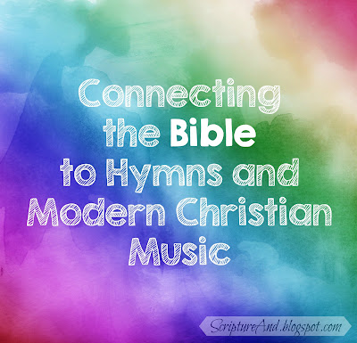 Hymn and Song Index of Posts Connecting Song Lyrics to Bible Verses | scriptureand.blogspot.com