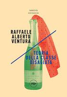 Teoria della classe disagiata Raffaele Alberto Ventura