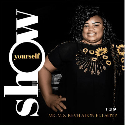[Music + Video] Mr M & Revelation Ft. Lady P – Show Yourself