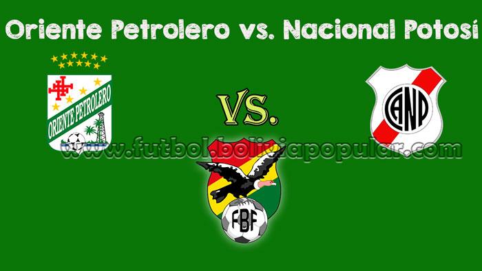 Oriente Petrolero vs. Nacional Potosí - En Vivo - Online - Torneo Clausura 2018