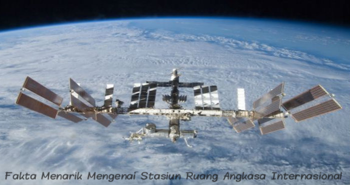 Fakta - Fakta Menarik Mengenai Stasiun Ruang Angkasa Internasional
