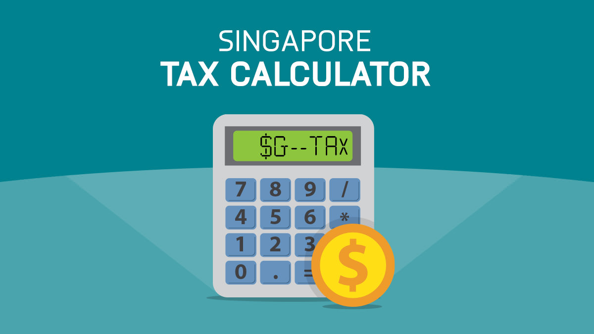 Sam Teo How to Calculate Your Income Tax in Singapore – Income Tax Calculator