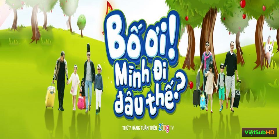 Phim Bố Ơi, Mình Đi Đâu Thế - Việt Nam (phần 1+2) Phần 2 Tập 7 VietSub HD | Dad Where Are You Going - Vietnam (season 1+2) 2015