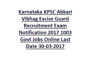 Karnataka KPSC Abkari Vibhag Excise Guard Recruitment Exam Notification 2017 1003 Govt Jobs Online Last Date 30-03-2017