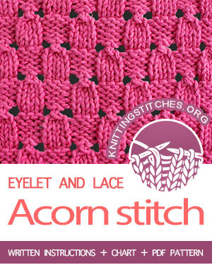 Eyelet and Lace Stitches. #howtoknit the Acorn Stitch Pattern. FREE written instructions, Chart, PDF knitting pattern.  #knittingstitches #knitting