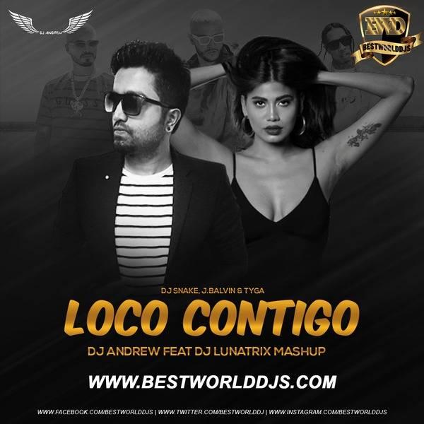 Loco Contigo (Mashup) - DJ Andrew Ft. DJ Lunatrix