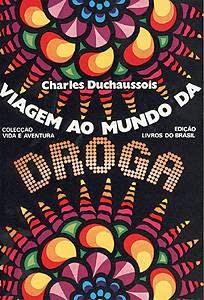 Viagem ao mundo da droga, charles duchaussois, livro, review, blogue de casal
