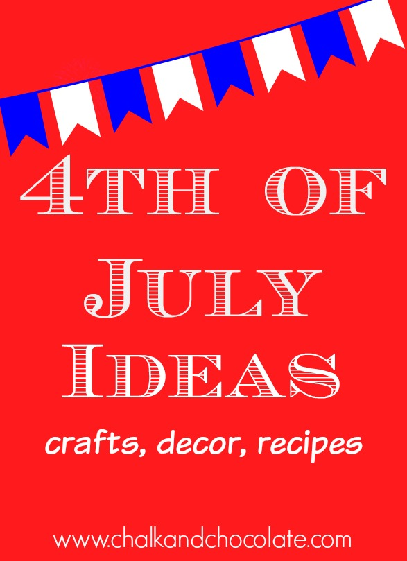 4th Of July Ideas Recipes Decor Crafts Days Of Chalk And Chocolate