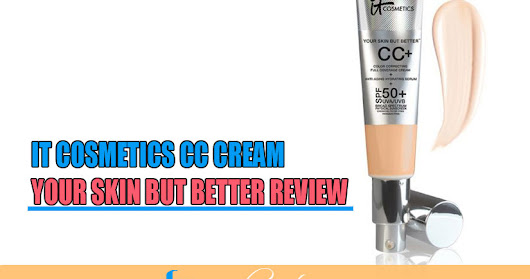 IT Cosmetics CC Cream: Your Skin But Better Review