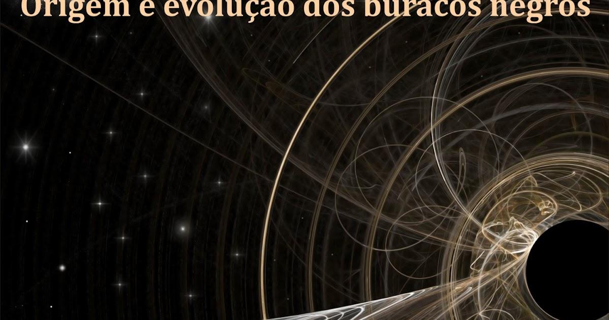 Origem e evolução dos buracos negros