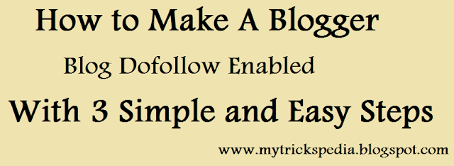 How to Make A Blogger Blog Dofollow enabled With 3 Simple ans easy Steps