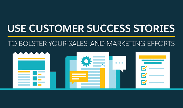Use Customer Success Stories to Bolster your Sales and Marketing Efforts
