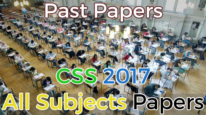 CSS 2017 Past Papers All Subjects