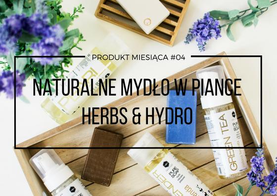 Naturalne mydło potasowe w piance Herbs & Hydro - produkt miesiąca #04