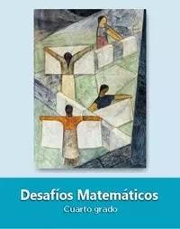 Libro de texto  Desafíos Matemáticos Cuarto grado 2019-2020